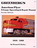 Greenberg's American Flyer S Gauge Operating and Repair Manual, 1945-1965, Thomas B. Barker, 0897780175