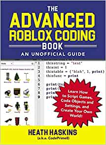 Como Hacer Un Gui Para Elegir Equipo Roblox Studio Amazon Com The Advanced Roblox Coding Book An Unofficial Guide Learn How To Script Games Code Objects And Settings And Create Your Own World Unofficial Roblox 9781721400072 Haskins Heath Books