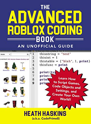 The Advanced Roblox Coding Book: An Unofficial Guide: Learn How to Script Games, Code Objects and Settings, and Create Your Own World! (Unofficial Roblox) (Create A Android App In Android Studio)