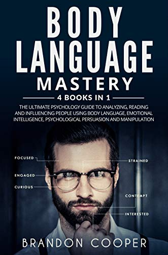 Body Language Mastery: 4 Books in 1: The Ultimate Psychology Guide to Analyzing, Reading and Influencing People Using Body Language, Emotional Intelligence, Psychological Persuasion and Manipulation by [Cooper, Brandon]