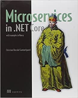 Christian Horsdal - Microservices In .net Core: With C#, The Nancy Framework, And Owin Middleware
