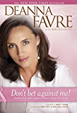 Don't Bet against Me!: Beating the Odds Against Breast Cancer and in Life