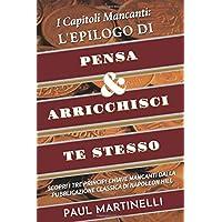 I Capitoli Mancanti: L'epilogo di Pensa e arricchisci te stesso: Scopri i Tre Principi Chiave mancanti dalla pubblicazione classica di Napoleon Hill