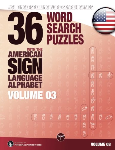 Asl Fingerspelling Word Search Games   36 Word Search Puzzles With The American Sign Language Alphabet  Volume 03  Asl Fingerspelling Word Search Games For Adults   Volume 3