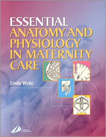 Essential Anatomy and Physiology for Maternity Care, 1e ...