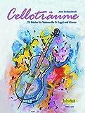 Celloträume: 25 Stücke für Violoncello (1. Lage) und Klavier