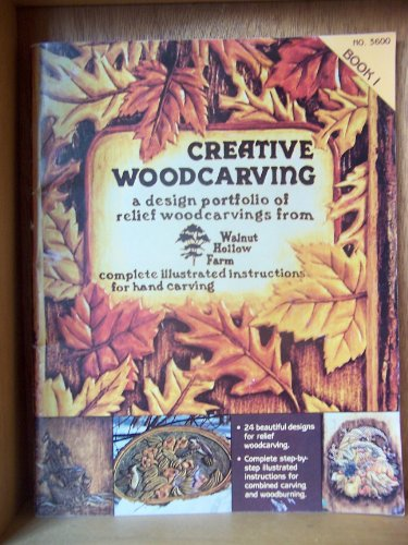 CREATIVE WOODCARVING: A DESIGN PORTFOLIO OF RELIEF WOODCARING FROM WALNUT HOLLOW FARM   BOOK 1