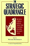 The Strategic Quadrangle : Japan, China, Russia, and the United States in East Asia, Mandelbaum, Michael and Mochizuki, Mike M., 0876091680