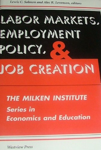 Labor Markets, Employment Policy, And Job Creation (The Milken Institute Series in Economics and Education)