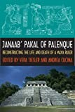 Janaab' Pakal of Palenque: Reconstructing the Life and Death of a Maya Ruler