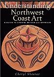 Understanding Northwest Coast Art, Cheryl Shearar, 1550547828