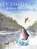 img - for Fly Fishing Across Russia (Fly Fishing International) book / textbook / text book