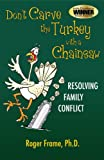 Don't Carve the Turkey with a Chainsaw: Resolving Family Conflict