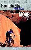 Mountain Bike America: Moab: An Atlas of Moab, Utah s Greatest Off-Road Bicycle Rides (Mountain Bike America Guides)