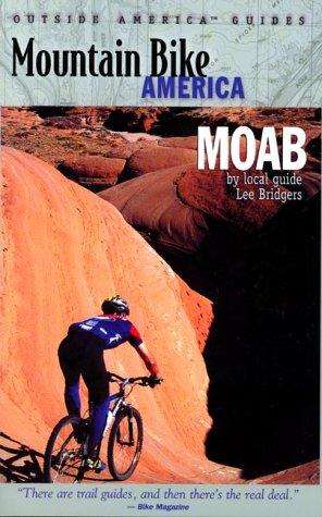 Mountain Bike America: Moab: An Atlas of Moab, Utah's Greatest Off-Road Bicycle Rides (Mountain Bike America Guides) pdf