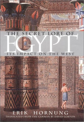 The Secret Lore of Egypt: Its Impact on the West by Erik Hornung (2002-01-03)