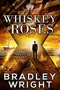 Whiskey & Roses: An Action Thriller (The Xander King Series Book 1) by [Wright, Bradley]