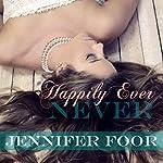Happily Ever Never | Jennifer Foor