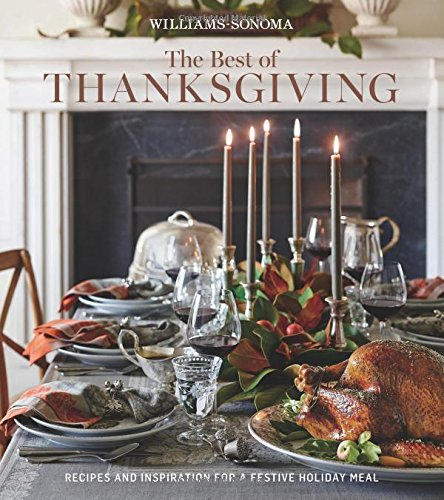 The Best Of Thanksgiving  Williams Sonoma   Recipes And Inspiration For A Festive Holiday Meal