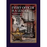 Every Officer is a Leader: Transforming Leadership in Police, Justice, and Public Safety
