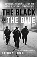 The Black and the Blue: A Cop Reveals the Crimes, Racism, and Injustice in America's Law Enforcement