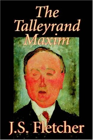Download The Talleyrand Maxim by J. S. Fletcher, Fiction, Mystery & Detective, Historical pdf epub