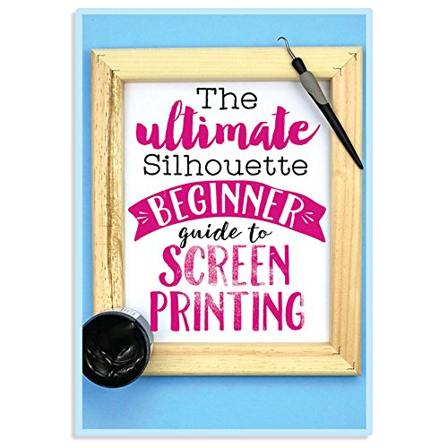 - The Ultimate Silhouette Beginner Guide to Screen Printing with your Silhouette Cameo