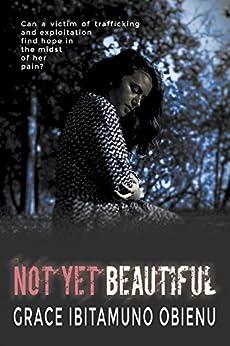 Not Yet Beautiful by [Ibitamuno Obienu, Grace]