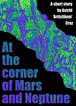 At the Corner of Mars and Neptune (English Edition) de [Cruz, Astrid 'Artistikem']