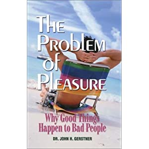 The Problem of Pleasure: Why Good Things Happen to Bad People (John Gerstner (1914-1996))