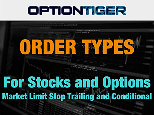 Order Types for Stocks and Options Limit Stop Market Trailing and Conditional Orders (Available Paper)