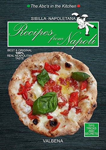 Recipes from Napoli: Best & Original 100% Real Neapolitan Taste (The Abc's in the Kitchen) by Sibilla Napoletana