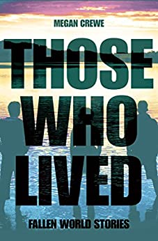 Those Who Lived: Fallen World Stories by [Crewe, Megan]