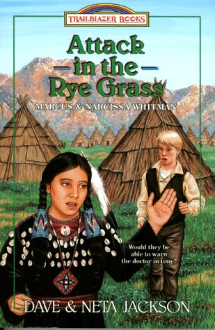 Attack in the Rye Grass: Marcus and Narcissa Whitman (Trailblazer Books #11)