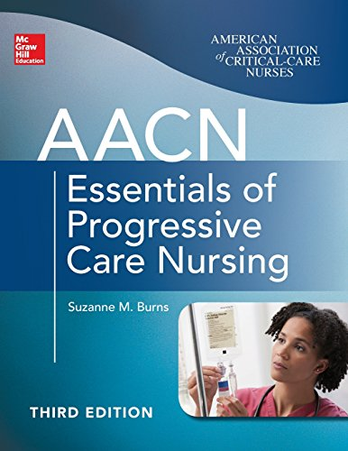 AACN Essentials of Progressive Care Nursing, Third Edition (Chulay, AACN Essentials of Progressive Care Nursing)