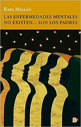 Las enfermedades mentales no existen...son los padres: Amazon.es: Rafael Arturo Millán García del Castillo: Libros