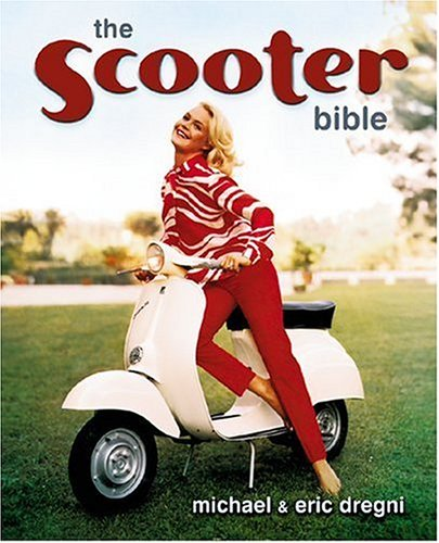 Scooter Bible: From Cushman to Vespa,the Ultimate History and Buyer's Guide by Brand: Whitehorse Press