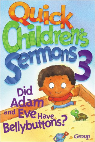 Quick Children's Sermons 3: Did Adam and Eve Have Bellybuttons?