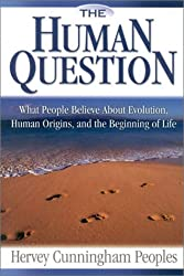 The Human Question: What People Believe About Evolution Human Origins, and the Beginning of Life