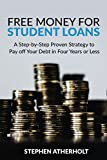 Free Money for Student Loans: A Step-by-Step Proven Strategy to Pay off Your Debt in Four Years or Less