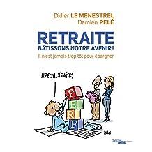 Retraite : bâtissons notre avenir ! (French Edition)