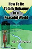 How to Be Totally Unhappy in a Peaceful World, Gil Friedman, 0913038296