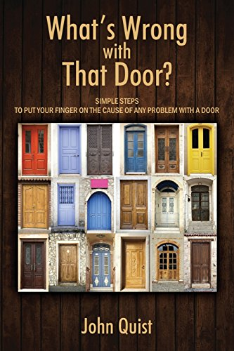 - What's Wrong with That Door? Simple Steps to Put Your Finger on the Cause of Any Problem with a Door