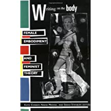 Writing on the Body: Female Embodiment and Feminist Theory
