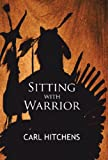 Sitting with Warrior, Carl Hitchens, 1450276334