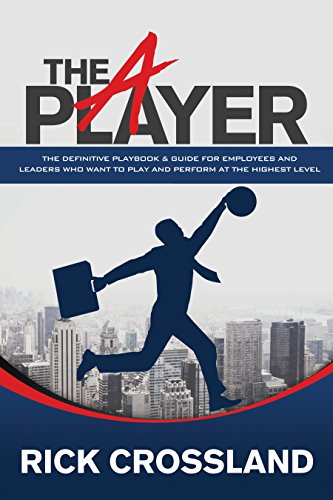 the-a-player-the-definitive-playbook-and-guide-for-employees-and-leaders-who-want-to-play-and-perfor