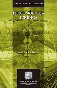 Epistemología jurídica (Biblioteca Jurídica Porrúa) de [Ibarra, Juan de Dios González]