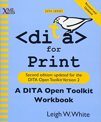DITA for Print: A DITA Open Toolkit Workbook, Second Edition by XML Press