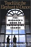 Teaching the Elephant to Dance: The Manager's Guide to Empowering Change