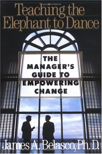 Teaching the Elephant to Dance: The Manager's Guide to Empowering Change (Plume)